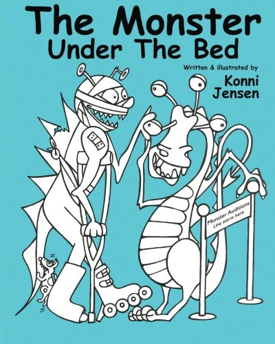 The Monster Under The Bed: Written and illustrated by Konni Jensen: Jensen, Konni