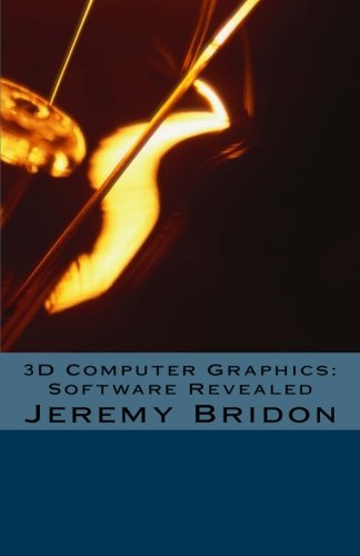 9781481105897: 3D Computer Graphics: Software Revealed