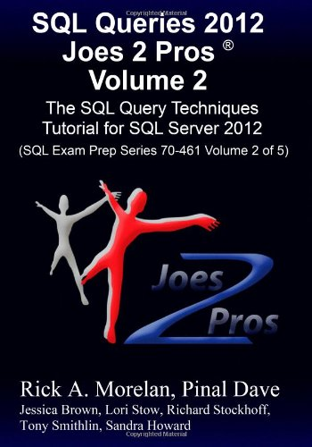 9781481107495: SQL Queries 2012 Joes 2 Pros Volume 2: The SQL Query Techniques Tutorial for SQL Server 2012 (SQL Exam Prep Series 70-461 Volume 2 of 5)