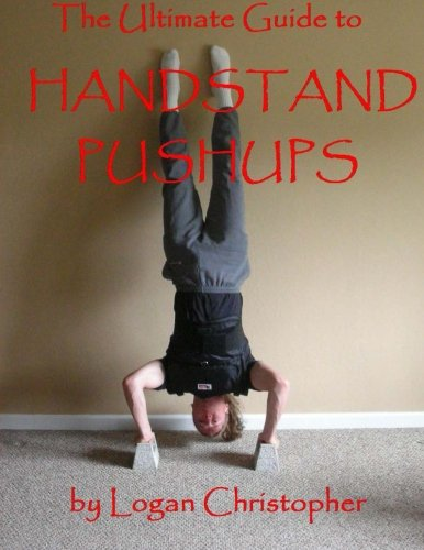 The Ultimate Guide to Handstand Pushups: Logan Christopher