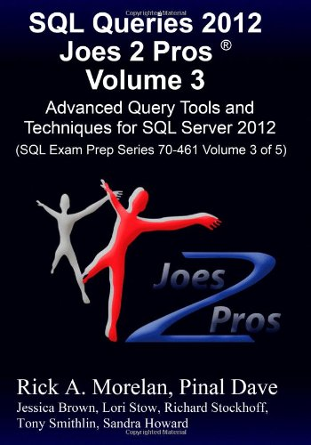 9781481109239: SQL Queries 2012 Joes 2 Pros Volume 3: Advanced Query Tools and Techniques for SQL Server 2012 (SQL Exam Prep Series 70-461 Volume 3 of 5)