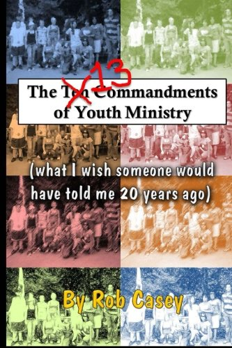 9781481109307: The 13 Commandments of Youth Ministry: What I wish someone would have told me 20 years ago.