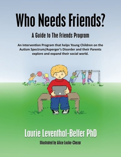Who Needs Friends?: A Guide to The Friends Program, an Intervention Program that helps Young ...