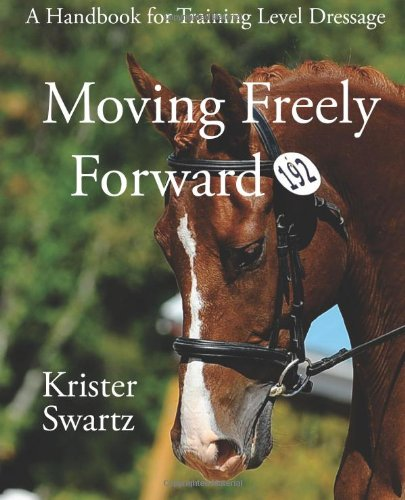 9781481112024: Moving Freely Forward: A Handbook for Training Level Dressage