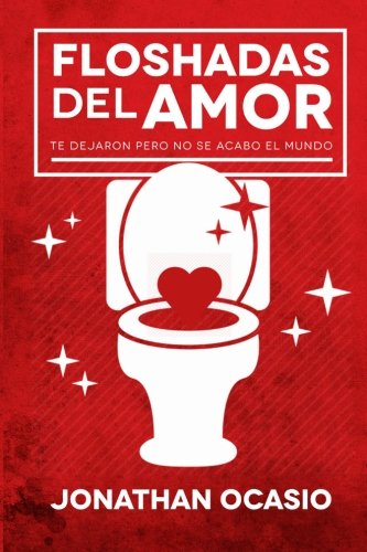 9781481112802: Floshadas del Amor: Te dejaron pero no se acabo el mundo (Spanish Edition)