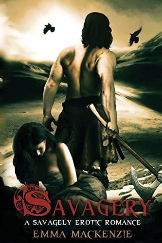 Savagery: An Erotic Romance: Emma MacKenzie