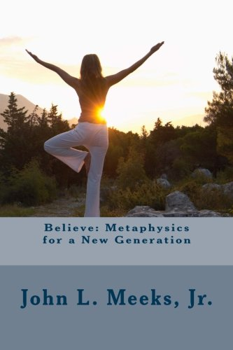 9781481117418: Believe: Metaphysics for a New Generation: Based on