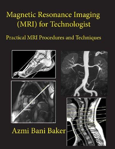 Magnetic Resonance Imaging (MRI) for Technologist: Practical: Azmi Bani Baker