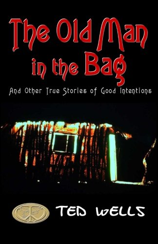 9781481118101: The Old Man in the Bag: and other true stories of good intentions