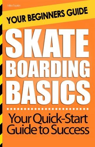 Skateboarding Basics: Your Beginners Guide: Topkin, Mike