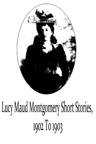 9781481119719: Lucy Maud Montgomery Short Stories, 1902 To 1903