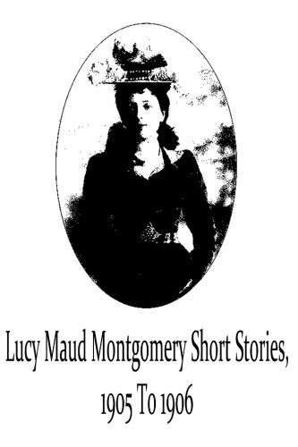 9781481119733: Lucy Maud Montgomery Short Stories, 1905 To 1906