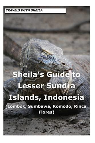 9781481121262: Sheila's Guide to Lesser Sundra Islands, Indonesia (Lombok, Sumbawa, Komodo, Rin