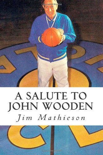 A Salute to John Wooden: The Greatest: Mathieson, Jim