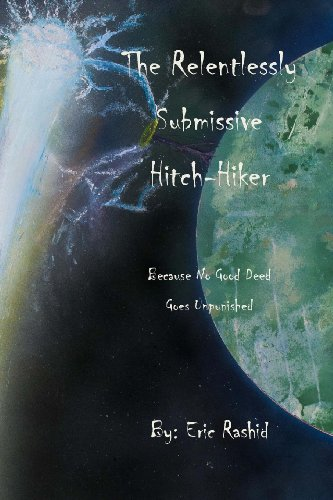 9781481123051: The Relentlessly Submissive Hitch-Hiker: Because No Good Deed Goes Unpunished