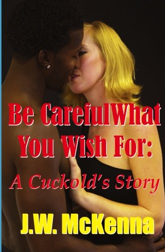 9781481125338: Be Careful What You Wish For:: A Cuckold's Story