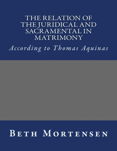9781481126755: The Relation of the Juridical and Sacramental in Matrimony: According to Thomas Aquinas
