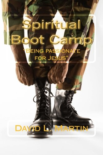 "Spiritual Boot Camp: ""Being Passionate for Jesus"" (1481126938) by Martin, David L."