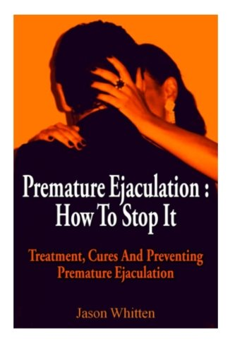 9781481127516: Premature Ejaculation: Treatment, Cures and Preventing Premature Ejaculation