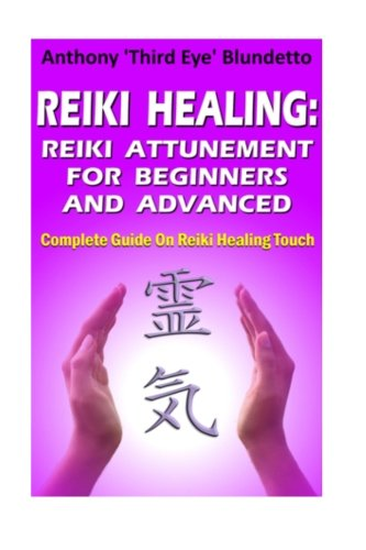 9781481127622: Reiki Healing : Reiki Attunement For Beginners And Advanced: Complete Guide On Reiki Healing Touch