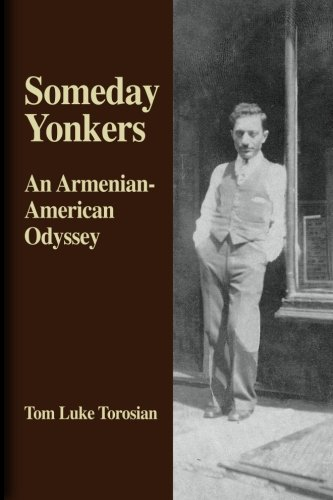 9781481132084: Someday Yonkers: An Armenian-American Odyssey - from Surviving the Genocide to Living in America