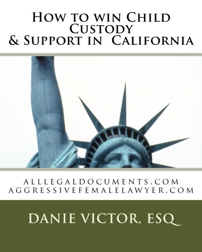 9781481133272: How to win Child Custody & Support in California: alllegaldocuments.com aggressivefemalelawyer.com (legal forms book series) (Volume 1)