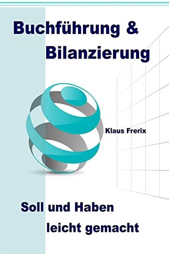 9781481133364: Buchführung & Bilanzierung: Soll und Haben leicht gemacht - Die wichtigsten Grundlagen für den Laien verständlich erklärt (German Edition)
