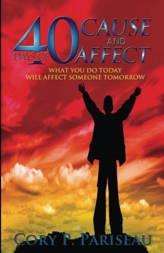 9781481133647: 40 Days of Cause & Affect: What You Do Today Will Affect Somebody's Tomorrow