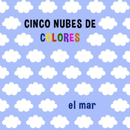 9781481138499: Cinco nubes de colores: el mar (Volume 1) (Spanish Edition)