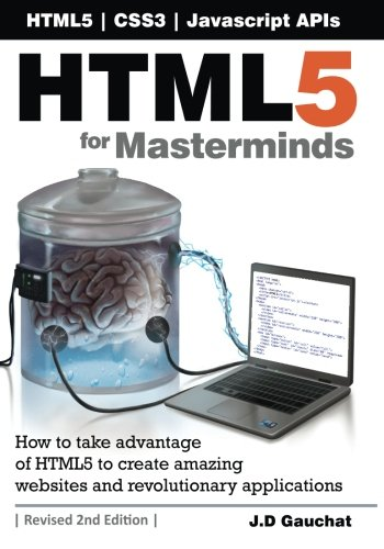 9781481138505: HTML5 for Masterminds, 2nd Edition: How to take advantage of HTML5 to create amazing websites and revolutionary applications