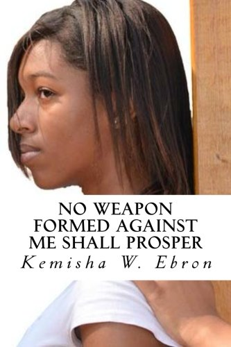 9781481139229: No Weapon Formed Against Me Shall Prosper: Hurt, Whole, and in Love Again (NEW EDITION)