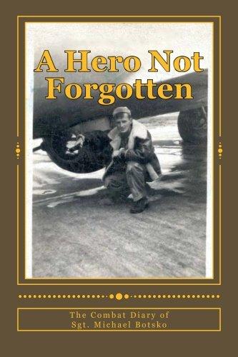 9781481139311: A Hero Not Forgotten: The Combat Diary Of Sgt. Michael Botsko