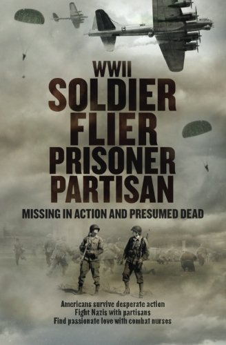 9781481139991: WWII Soldier Flier Prisoner Partisan: Missing in Action and Presumed Dead