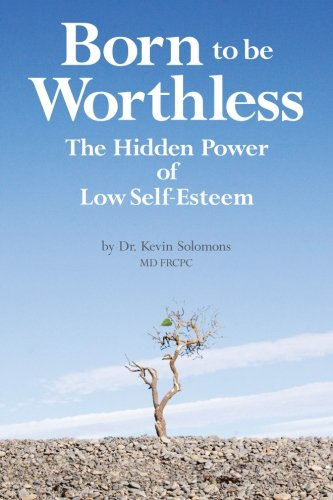 9781481140713: Born to be Worthless: The Hidden Power of Low Self-Esteem