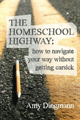 The Homeschool Highway: How to Navigate Your Way Without Getting Carsick: Dingmann, Amy