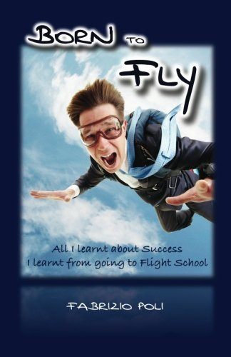 Born to Fly: What I Learnt About Success at Flight School: Fabrizio Poli