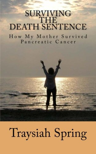 9781481145107: Surviving The Death Sentence: How My Mother Survived Pancreatic Cancer