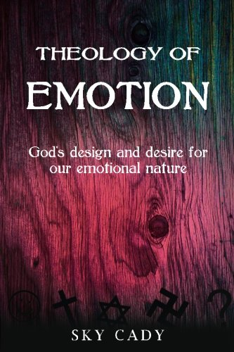 9781481147545: Theology of Emotions: God's Design and Desire for Our Emotional Nature