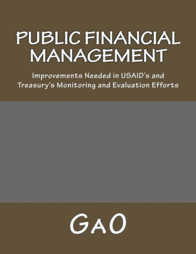 9781481147934: Public Financial Management: Improvements Needed in USAID's and Treasury's Monitoring and Evaluation Efforts