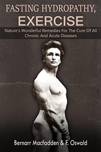 Fasting - Hydropathy - Exercise: Nature's Wonderful: MacFadden, Bernarr