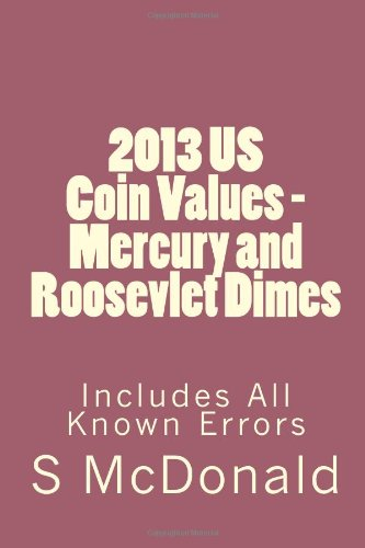 2013 US Coin Values - Mercury and Roosevlet Dimes: Includes All Known Errors (US Coins) (Volume 1):...