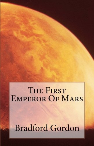 The First Emperor Of Mars: Mr. Bradford C. Gordon