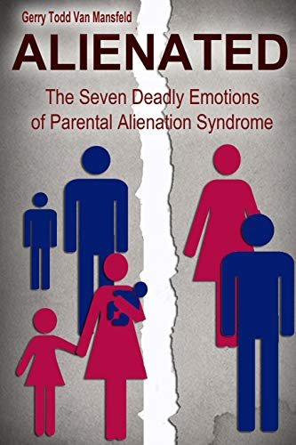 9781481155540: Alienated: The Seven Deadly Emotions of Parental Alienation Syndrome