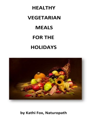 9781481157797: Healthy Vegetarian Meals for the Holidays (Food for Health) (Volume 1)