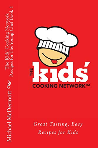 9781481158794: The Kids' Cooking Network - Recipes for The Young Chef Book 1: Great Tasting, Easy Recipes for Kids (Volume 1)