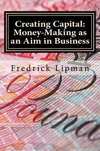 9781481158992: Creating Capital: Money-Making as an Aim in Business