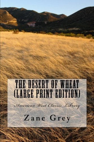 9781481159661: The Desert of Wheat (Large Print Edition): American West Classic Library
