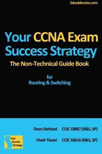 9781481162654: Your CCNA Exam Success Strategy: The Non-Technical Guidebook for Routing & Switching