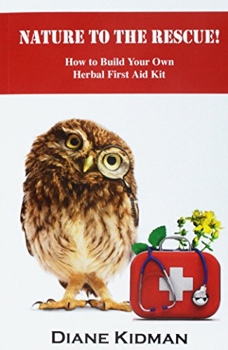 9781481166058: Nature to the Rescue!: How to Build Your Own Herbal First Aid Kit