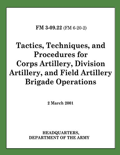 9781481166515: Tactics, Techniques, and Procedures for Corps Artillery, Division Artillery, and Field Artillery Brigade Operations (FM 3-09.22)